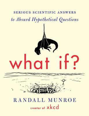 What If? Serious Scientific Answers to Absurd Hypothetical Questions [Munroe, Randall]