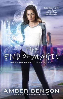 The End of Magic (Echo Park Coven, 3) [Benson, Amber]