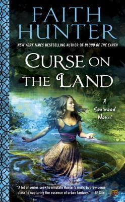 Curse on the Land; A Soulwood Novel [Hunter, Faith]