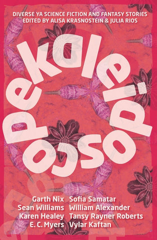 Kaleidoscope; Diverse YA Science Fiction and Fantasy Stories [Krasnostein, Alisa (ed.); Rios, Julia (ed.)]