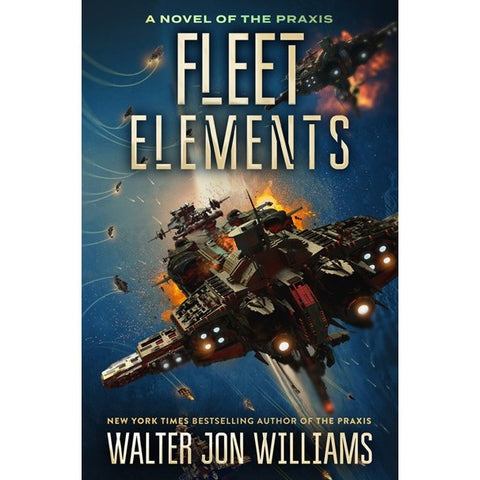 Fleet Elements (Novel of the Praxis, 2) [Williams, Walter Jon]