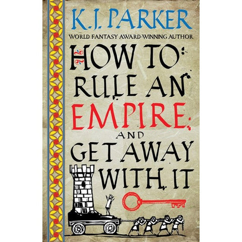 How to Rule an Empire and Get Away with It [Parker, K. J.]
