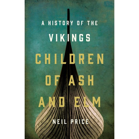 Children of Ash and Elm: A History of the Vikings [Price, Neil]