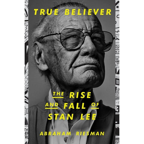 True Believer: The Rise and Fall of Stan Lee [Riesman, Abraham]