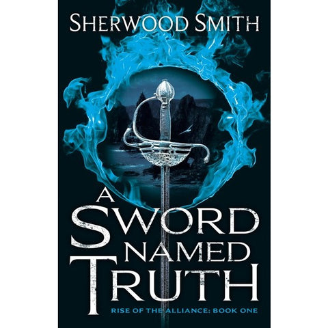 A Sword Named Truth (Rise of the Alliance, 1) [Smith, Sherwood]