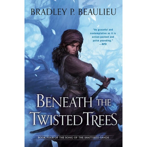 Beneath the Twisted Trees (Song of Shattered Sands, 4) [Beaulieu, Bradley P.]