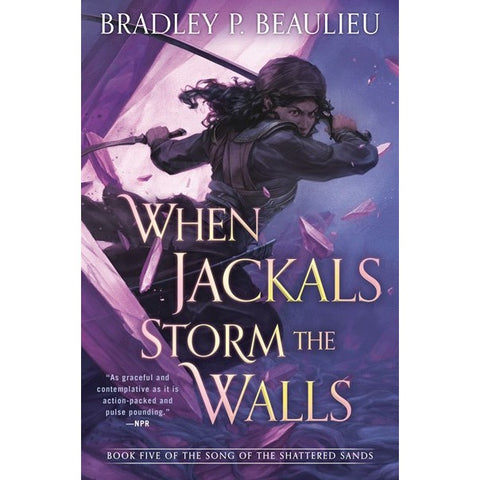 When Jackals Storm the Walls (Song of Shattered Sands, 5) [Beaulieu, Bradley]