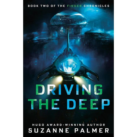 Driving the Deep (The Finder Chronicles, 2) [Palmer, Suzanne]