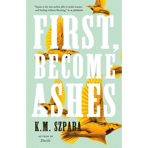 First, Become Ashes [Szpara, K M]