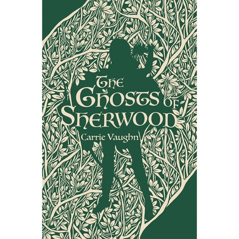 The Ghosts of Sherwood (Robin Hood Stories, 1) [Vaughn, Carrie]