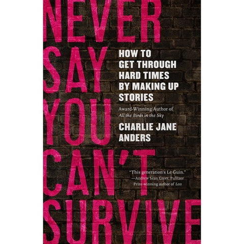 Never Say You Can't Survive [Anders, Charlie Jane]