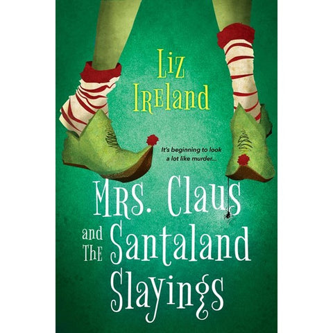 Mrs. Claus and the Santaland Slayings [Ireland, Liz]