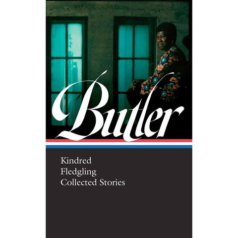 Octavia E. Butler: Kindred, Fledgling, Collected Stories [Butler, Octavia E.]
