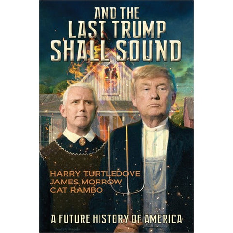 And the Last Trump Shall Sound: A Future History of America [Turtledove, Harry, Morrow, James, and Rambo, Cat]