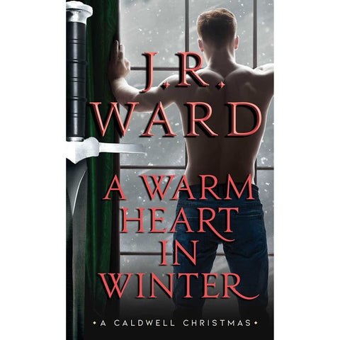 A Warm Heart in Winter: A Caldwell Christmas (The Black Dagger Brotherhood World) [Ward, J. R.]