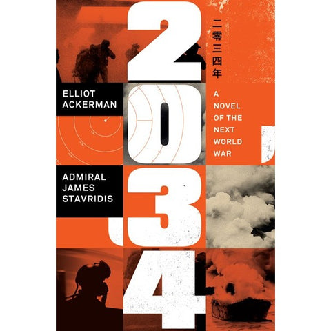 2034: A Novel of the Next World War [Ackerman, Elliot and Stavridis, James]