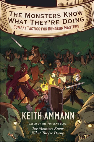 The Monsters Know What They're Doing: Combat Tactics for Dungeon Masters [Ammann, Keith]