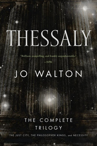 Thessaly: The Just City, The Philosopher Kings, Necessity [Walton, Jo]