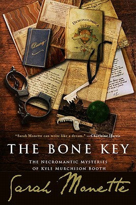 The Bone Key; The Necromantic Mysteries of Kyle Murchison Booth [Monette, Sarah]
