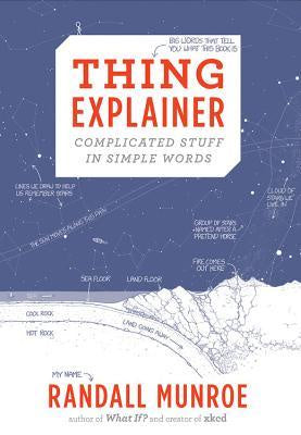 Thing Explainer; Complicated Stuff in Simple Words [Munroe, Randall]