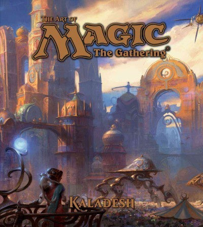 The Art of Magic; The Gathering Kaladesh; Kaladesh [Wyatt, James]