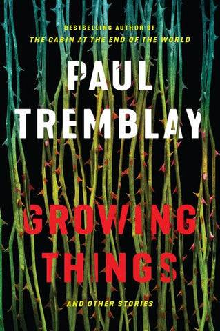 Growing Things and Other Stories [Tremblay, Paul]  (Signed, 1st ed.)
