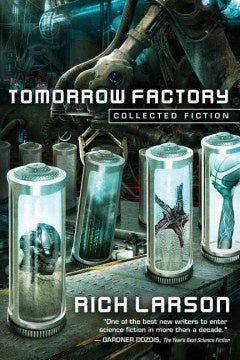 Tomorrow Factory: Collected Fiction [Larson, Rich]