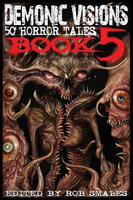 Demonic Visions 50 Horror Tales Book 5 [Smales, Rob]