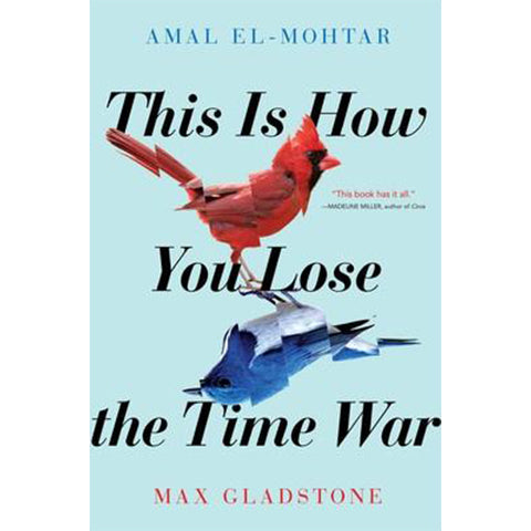 This Is How You Lose the Time War (hardcover) [El-Mohtar, Amal; Gladstone, Max]