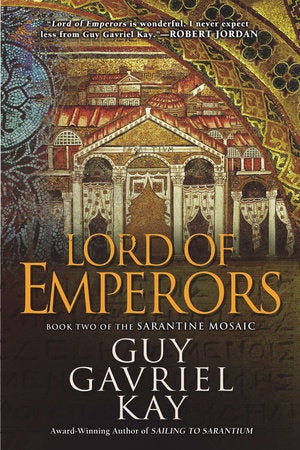 Lord of Emperors (Sarantine Mosaic, 2) [Kay, Guy Gavriel]