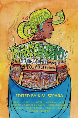 Transcendent: The Year's Best Transgender Speculative Fiction ( Transcendent #1 ) [Szpara, K. M.]