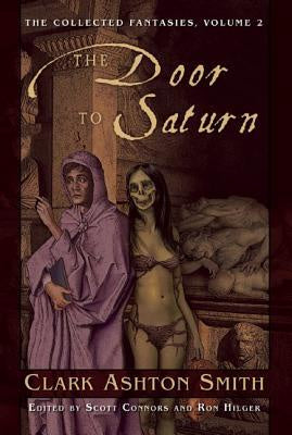 Door to Saturn; The Collected Fantasies Vol. 2 [Smith, Clark Ashton]