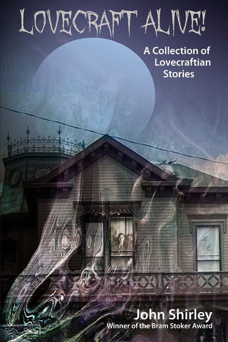 Lovecraft Alive! (a Collection of Lovecraftian Stories) [Shirley, John]