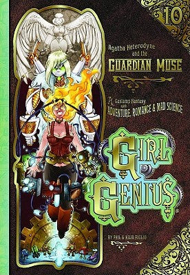 Agatha Heterodyne and the Guardian Muse (Girl Genius, 10) [Foglio, Kaja; Foglio, Phil]