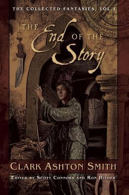 End of the Story; The Collected Fantasies Vol. 1 [Smith, Clark Ashton]