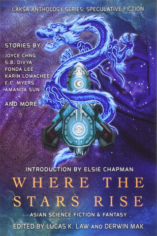 Where the Stars Rise: Asian Science Fiction and Fantasy ( Laksa Anthology Series: Speculative Fiction ) [Law, Lucas K. (ed.)]