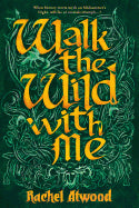 Walk the Wild with Me [Atwood, Rachel]