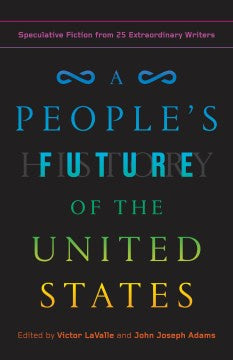 A People's Future of the United States: Speculative Fiction from 25 Extraordinary Writers (Paperback) [Lavalle, Victor]