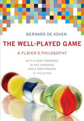 Well-Played Game: A Player's Philosophy [DeKoven, Bernie]