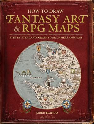 How to Draw Fantasy Art and RPG Maps; Step by Step Cartography for Gamers and Fa [Blando, Jared]