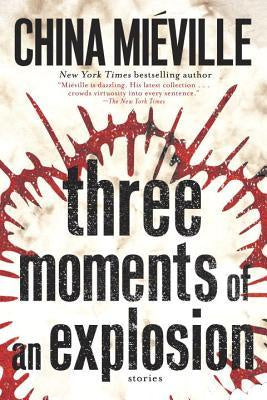 Three Moments of an Explosion; Stories [Mieville, China]