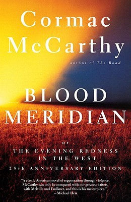 Blood Meridian; Or the Evening Redness in the West [McCarthy, Cormac]