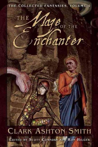 The Maze of the Enchanter: The Collected Fantasies, Volume 4 [Smith, Clark Ashton]