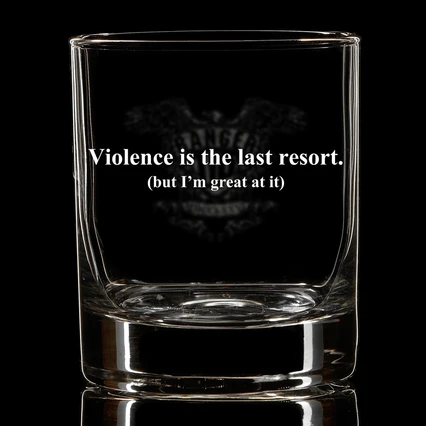 Violence is the Last Resort Whiskey Glass