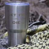 30oz Get Fit Or Die Tumbler