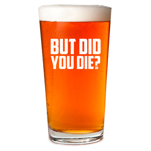 But Did You Die Pint Glass