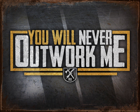 Never Outwork Me Vintage Tin Sign