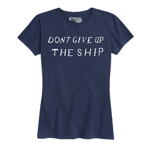 Women's Don't Give Up The Ship Tee