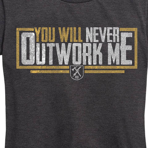 Women's You Will Never Outwork Me Tee