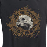 Women's Give me Coffee or Give me Death Tee